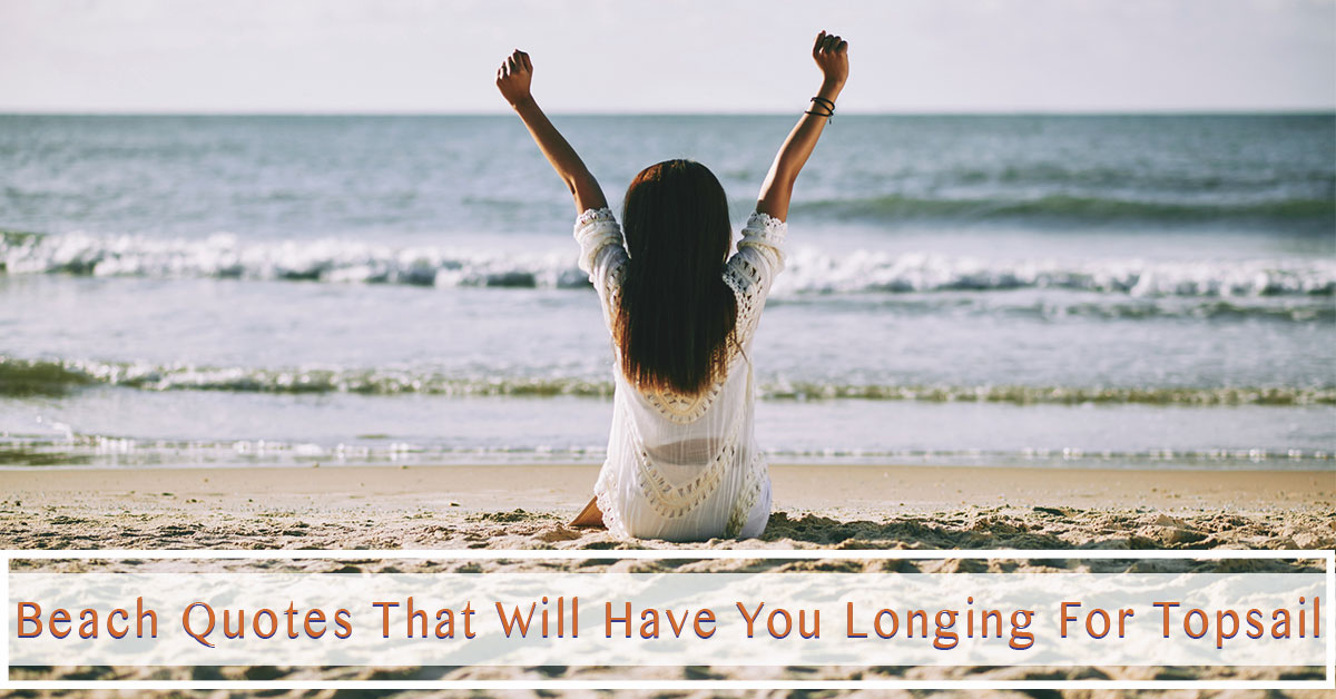 Beach Quotes That Will Have You Longing For Topsail