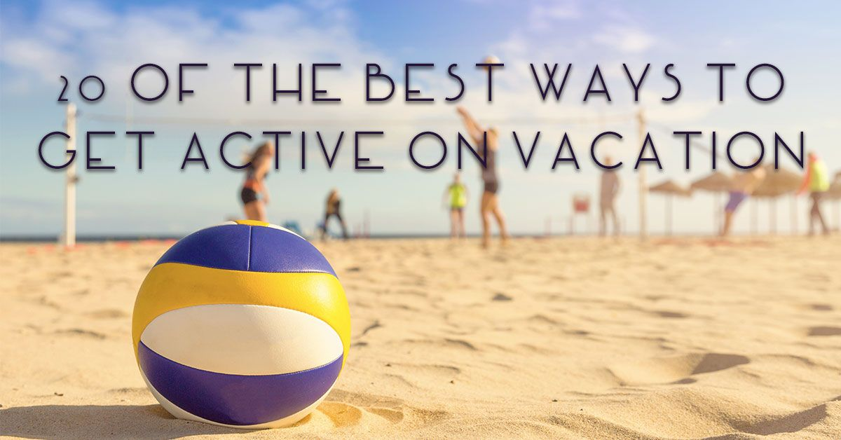 20 of the Best Ways to Get Active on Vacation