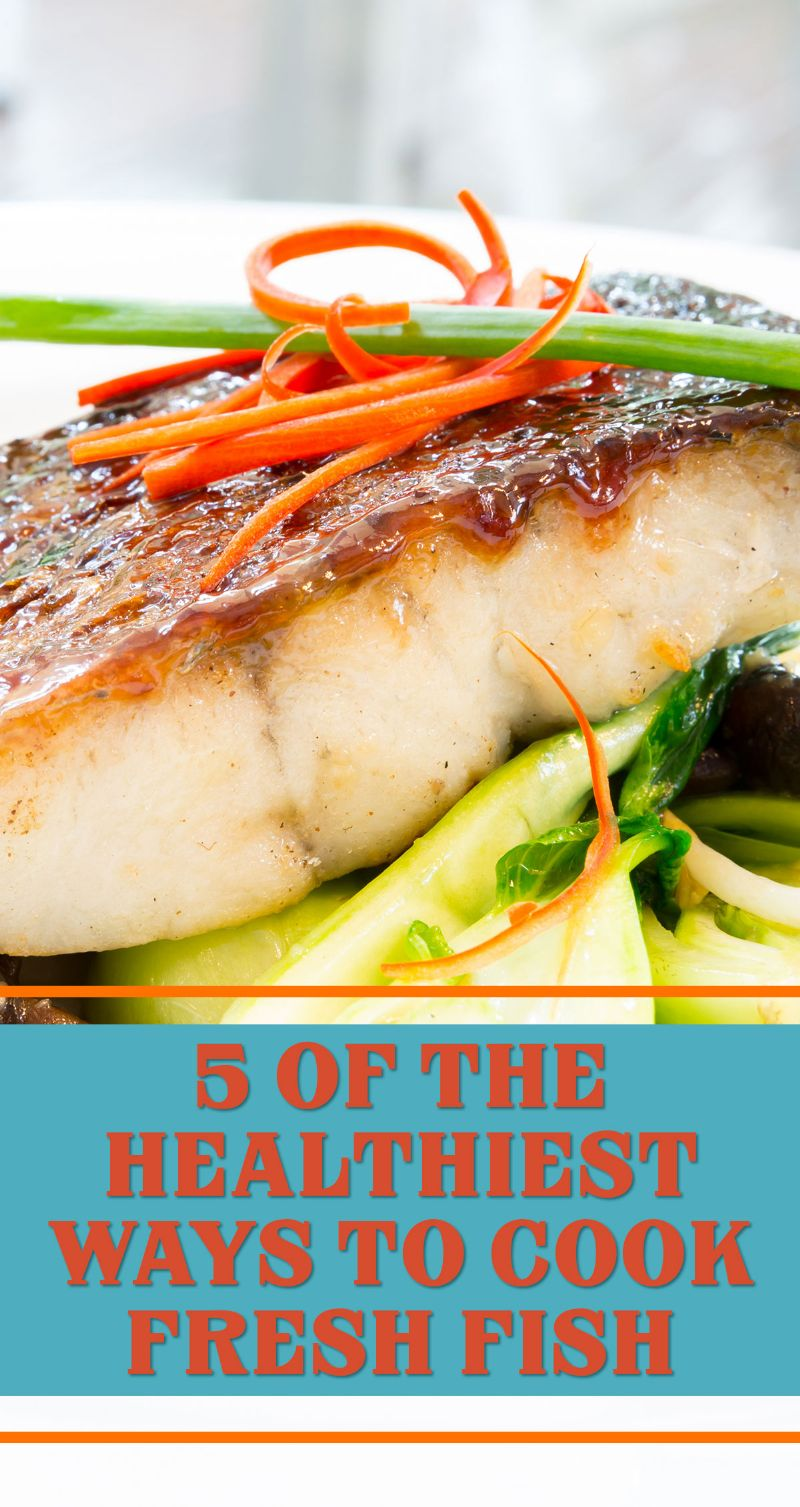 5 of the healthiest ways to cook fresh fish for How do you cook fish