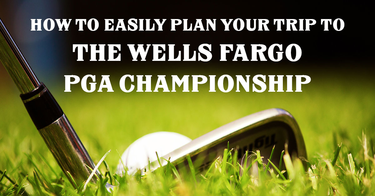 How to Easily Plan Your Trip to the Wells Fargo PGA Championship