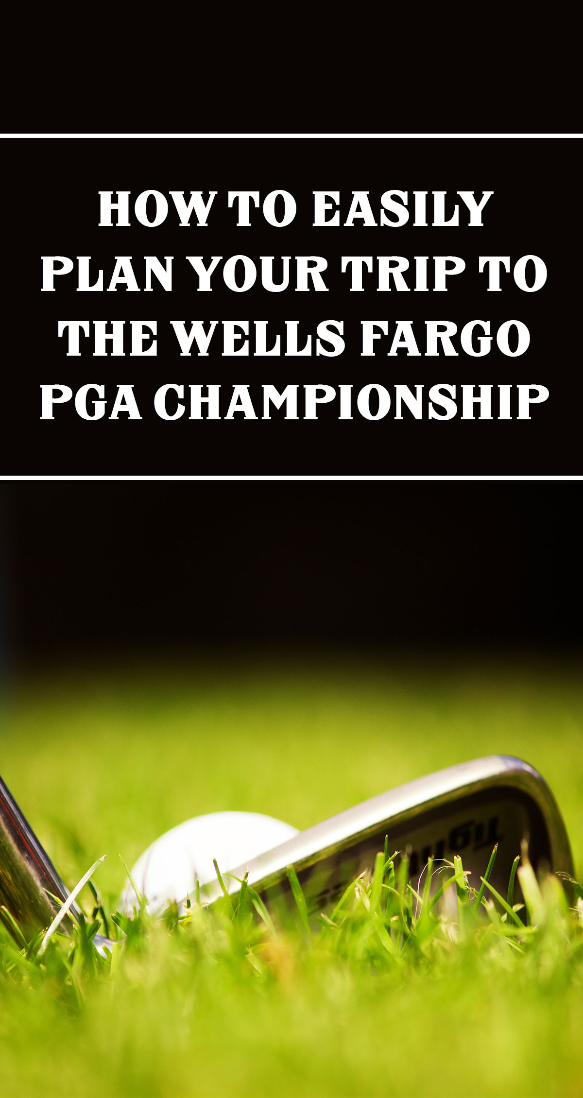 How to Easily Plan Your Trip to the Wells Fargo PGA Championship Pin