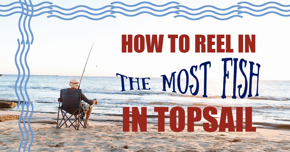 How to Reel in the Most Fish on Topsail