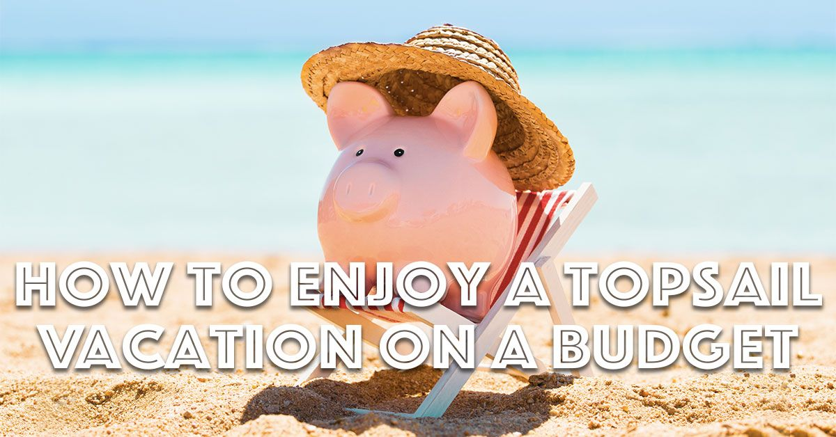 how to enjoy a topsail vacation on a budget