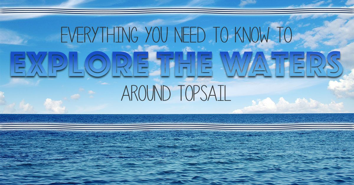 Explore the Waters Around Topsail