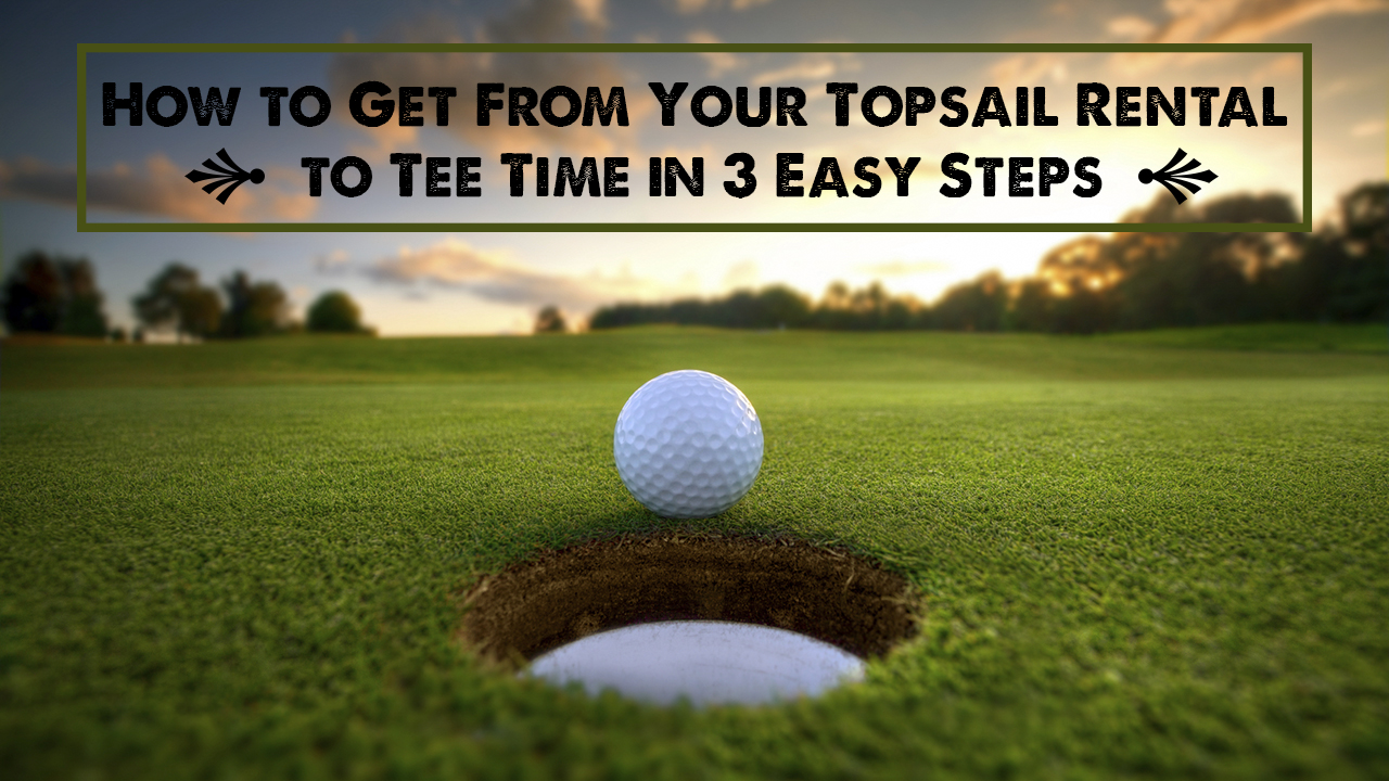 how-to-get-from-your-topsail-rental-to-tee-time-in-3-easy-steps