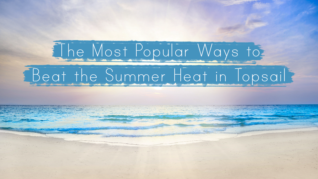 the-most-popular-ways-to-beat-the-summer-heat-in-topsail