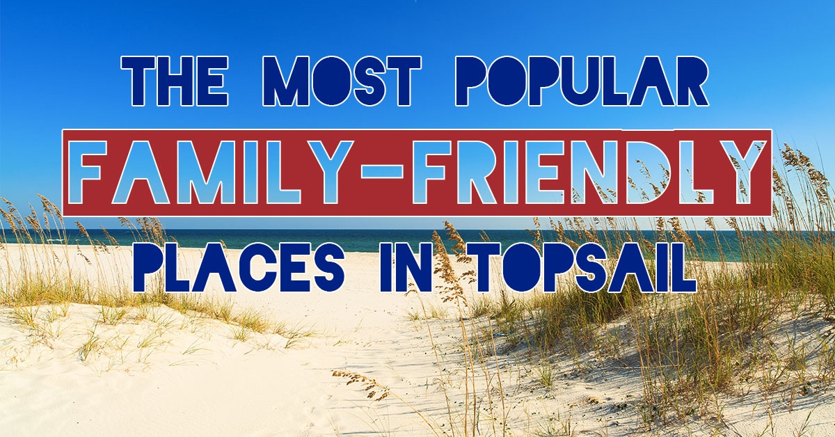 The Most Popular Family Friendly Places in Topsail | Ward Realty