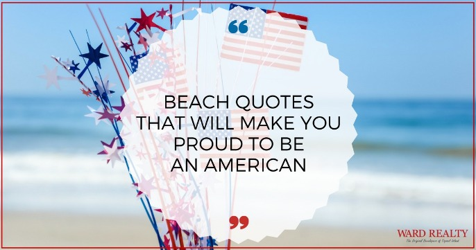 Beach Quotes That Will Make You Proud To Be An American | Ward Realty Topsail Island