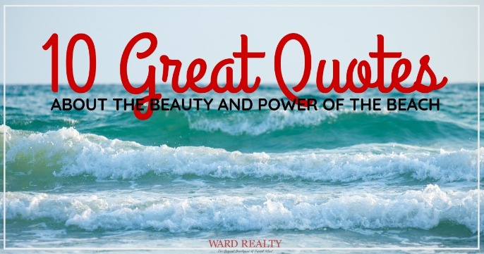 10 Great Quotes About the Beauty and Power of the Beach | Ward Realty