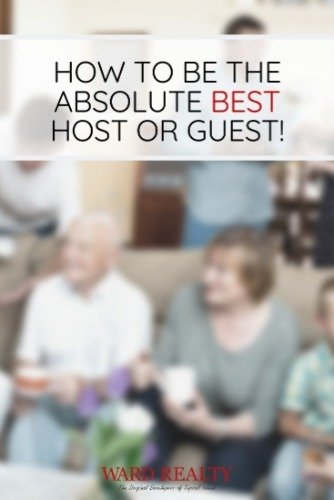 How to Be the Absolute BEST Host or Guest!  | Ward Realty