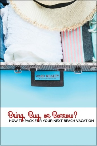 Bring, Buy, or Borrow? How to Pack for Your Next Beach Vacation | Ward Realty