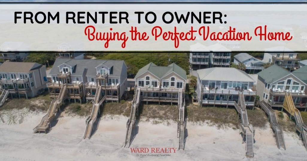 From Renter to Owner: Buying the Perfect Vacation Home | Ward Realty