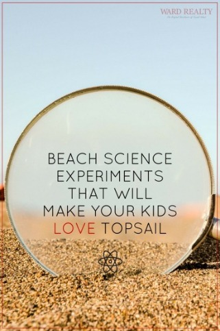 Beach Science Experiments That Will Make Your Kids Love Topsail | Ward Realty Topsail Island