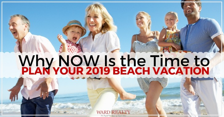 Why NOW Is the Time to Plan Your 2019 Beach Vacation | Ward Realty