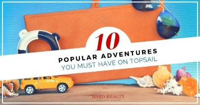 Popular Adventures You Must Have On Topsail | Ward Realty