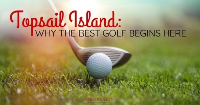Topsail Island: Why The Best Golf Begins Here | Ward Realty