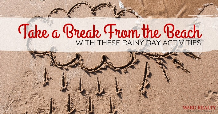 Take a Break From the Beach With These Rainy Day Activities | Ward Realty