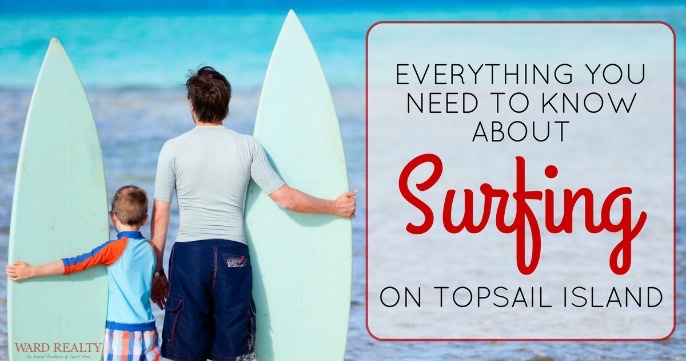 Everything You Need To Know About Surfing On Topsail Island | Ward Realty